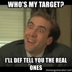 Nick Cage - Who's my target?  I'll def tell you the real ones