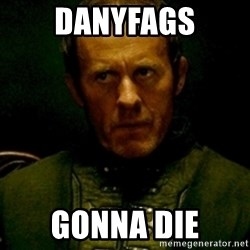 Stannis Baratheon - danyfags gonna die