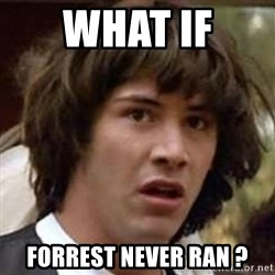 Conspiracy Guy - What if  Forrest never ran ?