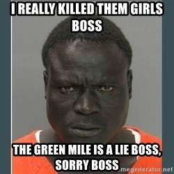 big black man in a jail - i really killed them girls boss the green mile is a lie boss, sorry boss