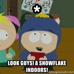 I would be so happy Craig - * look guys! A snowflake indoors!