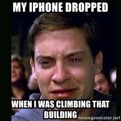 crying peter parker - My iphone dropped  when i was climbing that building
