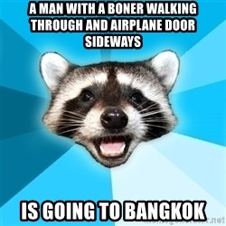 Lame Pun Coon - a man with a boner walking through and airplane door sideways is going to bangkok