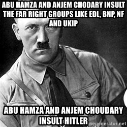 Hitler Advice - Abu Hamza and Anjem Chodary insult the Far Right Groups like EDL, BNP, NF and UKIP Abu Hamza and Anjem Choudary insult Hitler