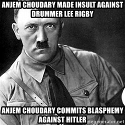 Hitler Advice - Anjem Choudary made insult against Drummer Lee Rigby Anjem Choudary Commits Blasphemy against Hitler