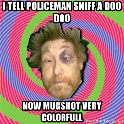 Russian Boozer - I tell policeman sniff a doo doo now mugshot very colorfull
