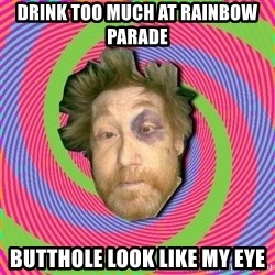 Russian Boozer - drink too much at rainbow parade butthole look like my eye