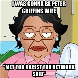 "Consuela - i WAS GONNA BE PETER GRIFFINS WIFE ""MET TOO RACIST FOX NETWORK SAID"""