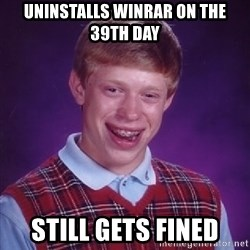 Bad Luck Brian - uninstalls winrar on the 39th day still gets fined
