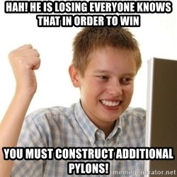 Internet Kid Troll - hah! he is losing EVERYONE KNOWS THAT IN ORDER TO WIN you must construct additional pylons!