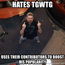 FaggotJosh - hates tgwtg uses their contributors to boost his popularity