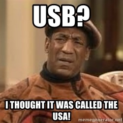 Confused Bill Cosby  - usb? I thought it was called the usa!