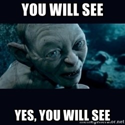 gollum - You will see Yes, you will see