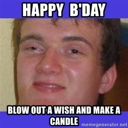 rally drunk guy - hAPPY  b'DAY bLOW OUT A WISH AND MAKE A CANDLE
