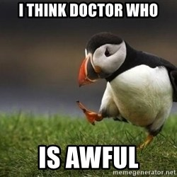 Unpopular puffin - I think Doctor Who is awful