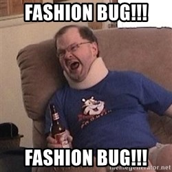 Fuming tourettes guy - fashion bug!!! fashion bug!!!