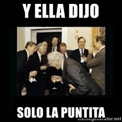 Rich Men Laughing - y ella dijo solo la puntita