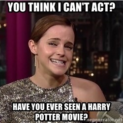 Emma Watson Trollface - you think i can't act? have you ever seen a harry potter movie?