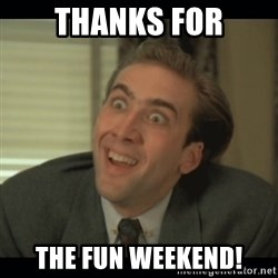 Nick Cage - Thanks for the fun weekend!