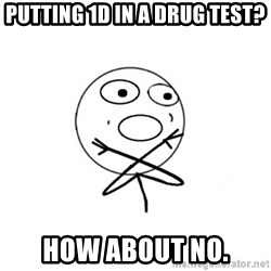 challenge denied - PUTTING 1D IN A DRUG TEST? HOW ABOUT NO.