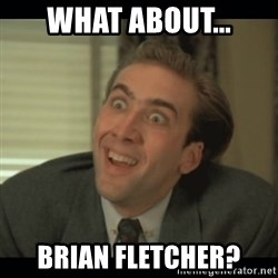 Nick Cage - What about... Brian Fletcher?