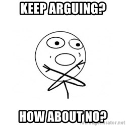 challenge denied - keep arguing? how about no?