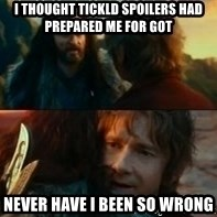 Never Have I Been So Wrong - I thought tickld spoilers had prepared me for Got never have I been so wrong
