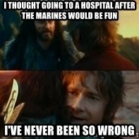Never Have I Been So Wrong - I thought going to a hospital after the marines would be fun I've never been so wrong