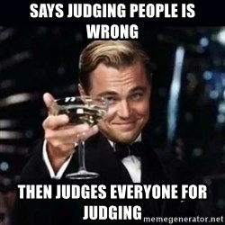 Gatsby Gatsby - SAYS JUDGING PEOPLE IS WRONG THEN JUDGES EVERYONE FOR JUDGING