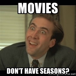 Nick Cage - MOVIES  DON't HAVE SEASONS?