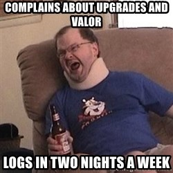 Fuming tourettes guy - complains about upgrades and valor logs in two nights a week