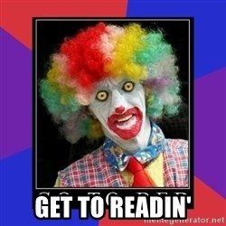 go to bed clown  -  GET TO READIN'