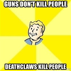 Fallout 3 - Guns Don't kill people Deathclaws kill people