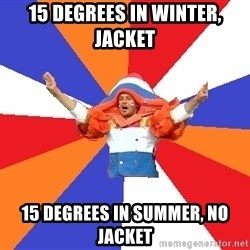 dutchproblems.tumblr.com - 15 degrees in winter, jacket 15 degrees in summer, no jacket