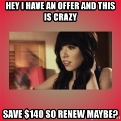 Call Me Maybe Girl - hey i have an offer and this is crazy save $140 so renew maybe?