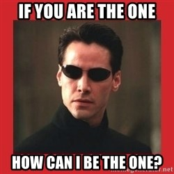 Neo Matrix - if you are the one how can I be the one?