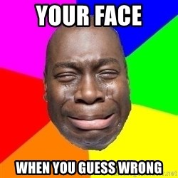 Sad Brutha - Your face when you guess wrong