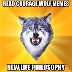 Courage Wolf - read courage wolf memes new life philosophy