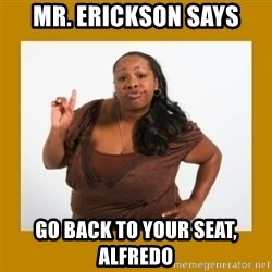 Angry Black Woman - MR. erickson says go back to your seat, alfredo
