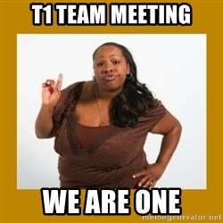 Angry Black Woman - t1 team meeting we are one
