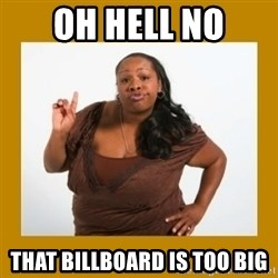 Angry Black Woman - OH Hell No That Billboard is too Big