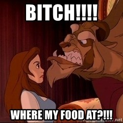 BeastGuy - Bitch!!!! Where my food at?!!!