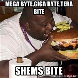 Fat man eating burger - Mega byte,giga byte,tera bite Shems bite