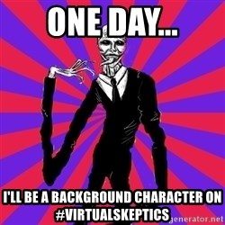 slender man - One day... I'll be a background character on #virtualskeptics