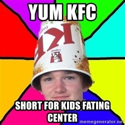 Bad Braydon - yum kfc short for kids fating center