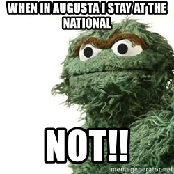 Sad Oscar - when in Augusta I stay at the National Not!!