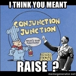 Grammar Nazi - I think you meant Raise  ?