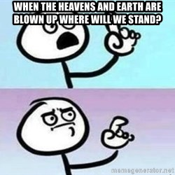 Speechless Guy - when the heavens and earth are blown up where will we stand?