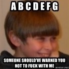 Little Kid - a b c d e f g someone should've warned you not to fuck with me