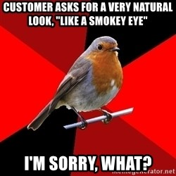 "Retail Robin - Customer asks for a very natural look, ""like a smokey Eye"" I'm sorry, what?"